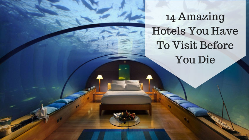14 Amazing Hotels You Have To Visit Before You Die