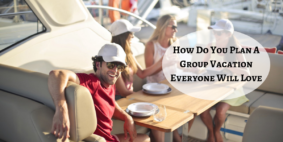How Do You Plan A Group Vacation Everyone Will Love